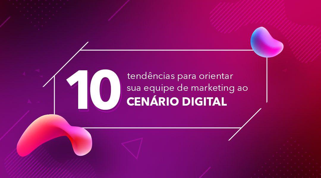 10 tendências para orientar sua equipe de marketing ao cenário digital