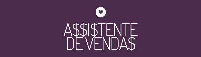 Hay vagas: Assistente Comercial/Vendas