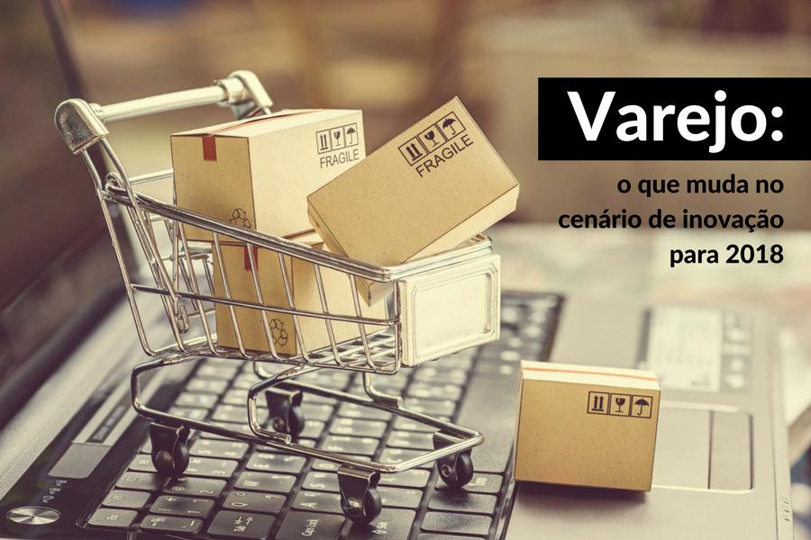 Varejo em destaque: NRF 2018, Tendências, E-commerce e Comportamento